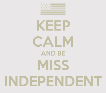 keep-calm-and-be-miss-independent-2